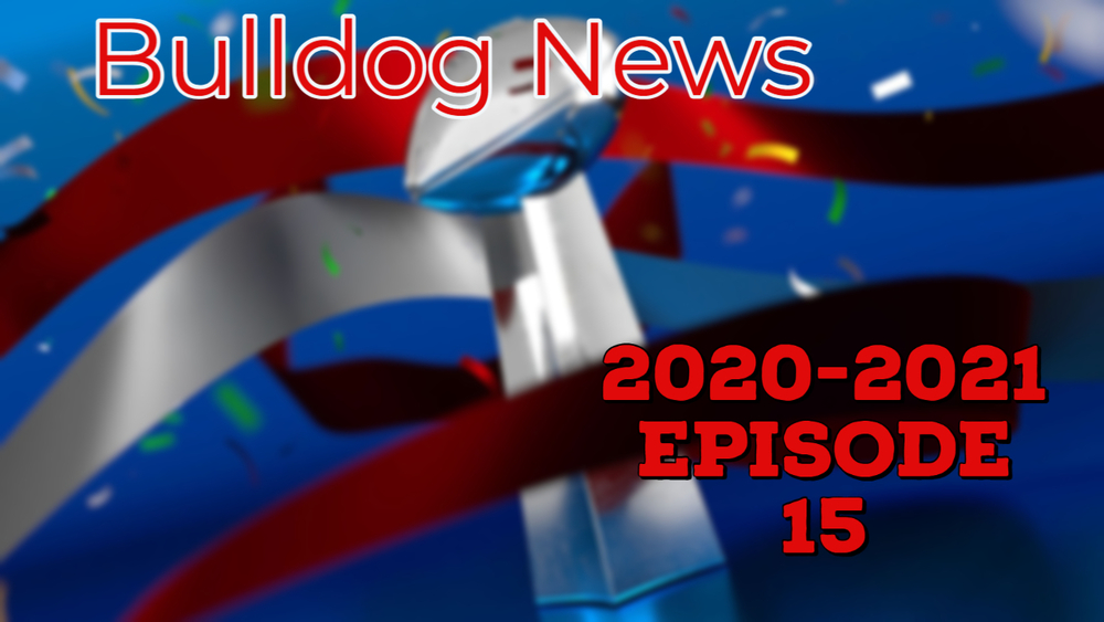 Bulldog News: Episode 15, 2020-2021