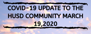 HUSD CORONAVIRUS/COVID-19 SCHOOL CLOSURES UPDATE MARCH 19, 2020