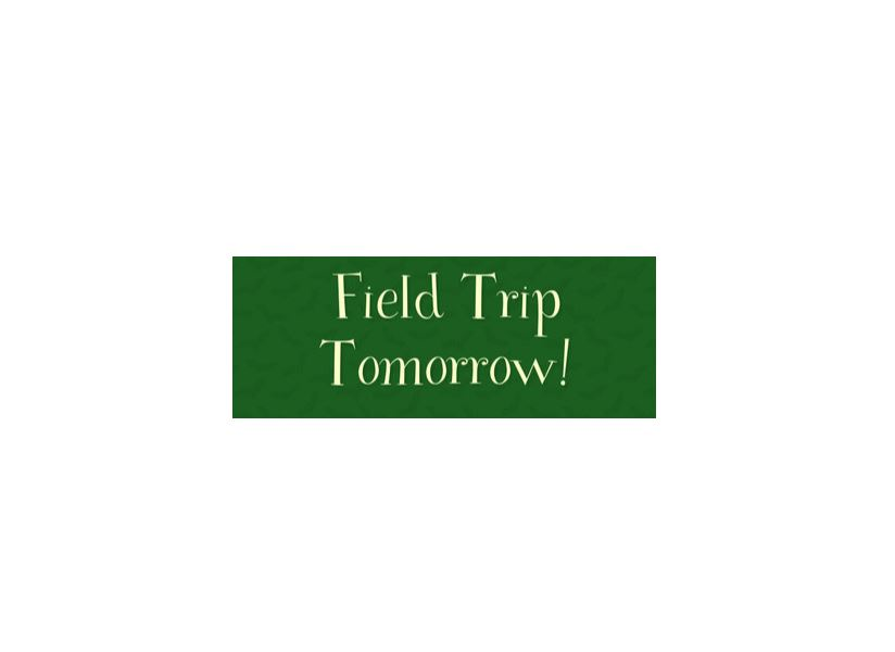 field trip tomorrow
